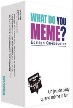WHAT DO YOU MEME ? ÉDITION QUÉBÉCOISE